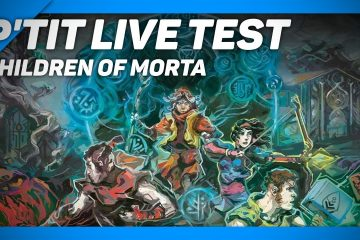 ptit live test fr CHILDREN OF MORTA gameplay fr