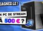 pc de stream à 500 euros pour petit budget